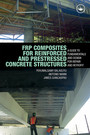 FRP Composites for Reinforced and Prestressed Concrete Structures - A guide to fundamentals and design for repair and retrofit