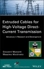 Extruded Cables for High-Voltage Direct-Current Transmission - Advances in Research and Development