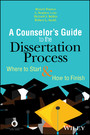 The Counselor's Guide to the Dissertation Process - Where to Start and How to Finish