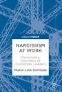 Narcissism at Work - Personality Disorders of Corporate Leaders